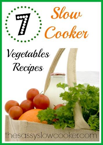7 EASY Recipes – Slow Cooker Vegetables